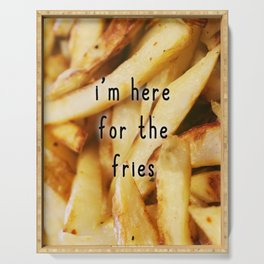 I'm here for the fries Serving Tray