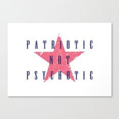 Patriotic Not Psychotic Canvas Print
