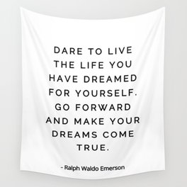 Dare to live the life you have dreamed for yourself, Ralph Waldo Emerson Wall Tapestry