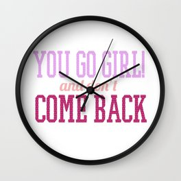 You Go Girl And Don't Come Back Wall Clock