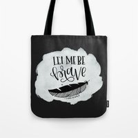 be brave Tote Bags featuring Brave by Chrystal Elizabeth