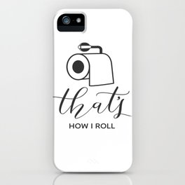That's how I roll iPhone Case