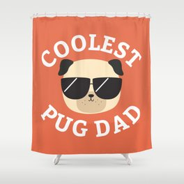 Coolest Pug Dad Shower Curtain