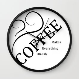 COFFEE makes everything OK-ish Wall Clock