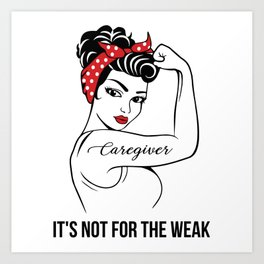 Caregiver It's not for the Weak Art Print