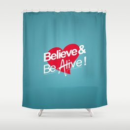 Believe & Be Alive! -V1Blue- Shower Curtain