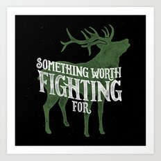 Something Worth Fighting For Art Print