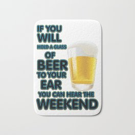 will hold a glass of beer  - I love beer Bath Mat