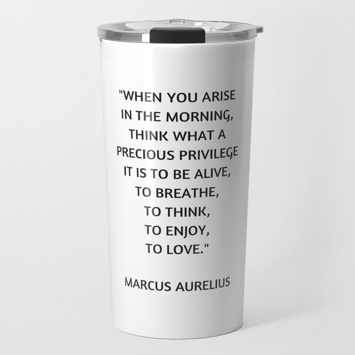 Stoic Philosophy Quote - Marcus Aurelius - What a precious privilege it is to be alive Travel Mug
