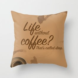 Life Without Coffee? Throw Pillow