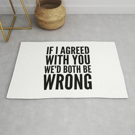 If I Agreed With You We'd Both Be Wrong Rug