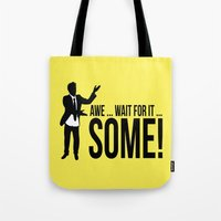 himym Tote Bags featuring Awe...wait for it....Some ! by Boulinosaure