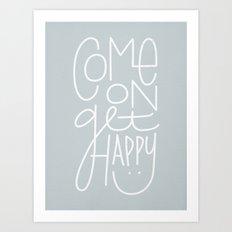 Come On Get Happy Art Print