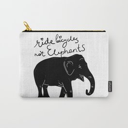 Ride bicycles not elephants. Black text Carry-All Pouch