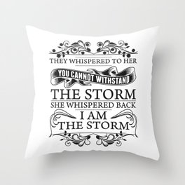 I Am The Storm She Whispered Back Throw Pillow