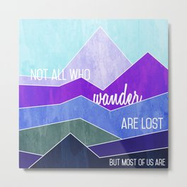Not all who wander are lost, but most of us are Metal Print