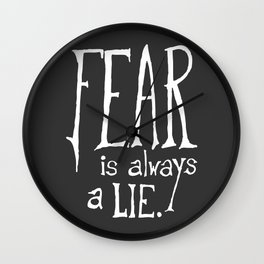 """""""Fear is Always a Lie"""" - by Reformation Designs Wall Clock"""