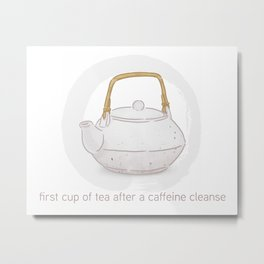 First cup of tea after a caffeine cleanse. By Priscilla Li Metal Print