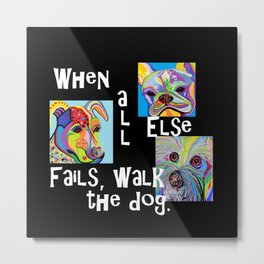 When All Else Fails, Walk the Dog Metal Print