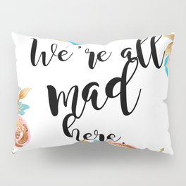 We're all mad here - golden floral Pillow Sham