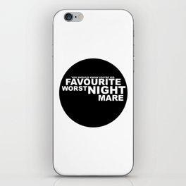 favourite worst nightmare iPhone Skin