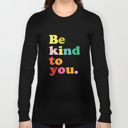 Be Kind To You Long Sleeve T-shirt
