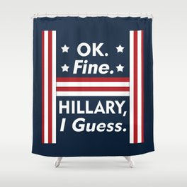Okay Fine Hillary I Guess Shower Curtain