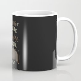 Live Your Life Like There is No Tomorrow Coffee Mug