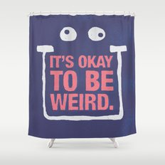 Its Okay To Be Weird Shower Curtain