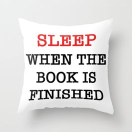 sleep when the book is finished Throw Pillow