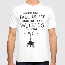 When You Fall Asleep Spiders Rub Their Willies on your Face. T-shirt