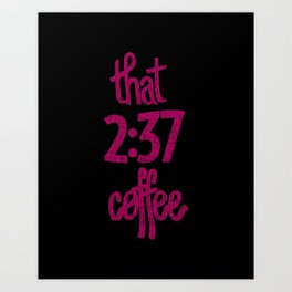 That 2:37 Coffee Art Print