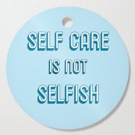 SELF CARE IS NOT SELFISH Cutting Board