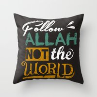islam Throw Pillows featuring Follow Allah Not The World by Berberism
