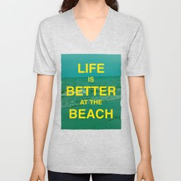 Life is better at the Beach.  Unisex V-Neck