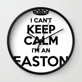I cant keep calm I am an EASTON Wall Clock