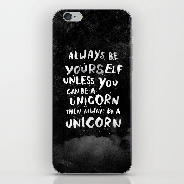 Always be yourself. Unless you can be a unicorn, then always be a unicorn. iPhone Skin