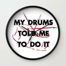 My drums told me to do it Wall Clock