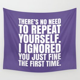 There's No Need To Repeat Yourself. I Ignored You Just Fine the First Time. (Ultra Violet) Wall Tapestry