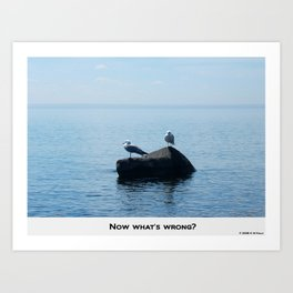 NOW WHAT'S WRONG ? Art Print