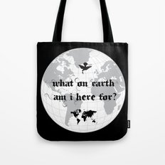 What On Earth  Am I Here For? Tote Bag