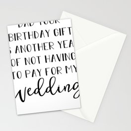 Dad Your Birthday Gift is Another Year Stationery Cards