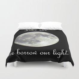 Like the moon we borrow our light.  Duvet Cover