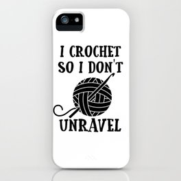 Crochet So I Don't Unravel iPhone Case