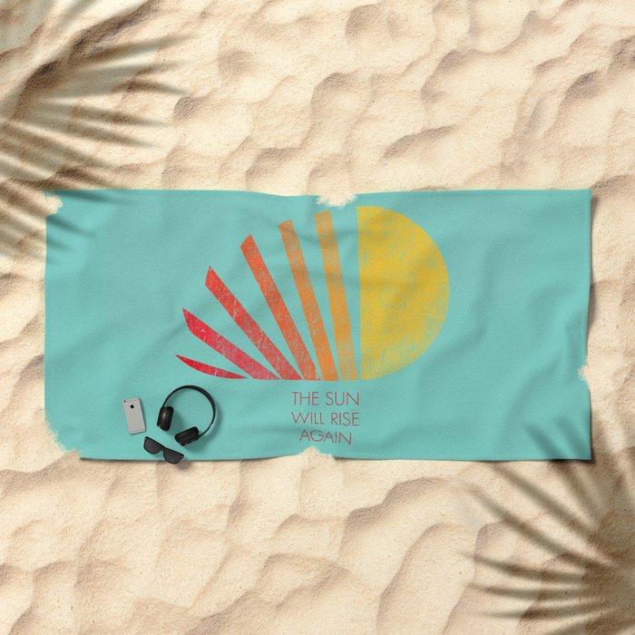 The Sun Will Rise Again Beach Towel