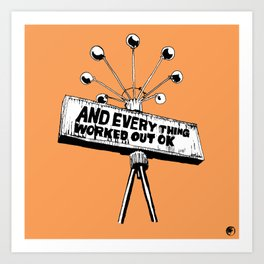 And Everything Worked Out Ok (sign) Art Print