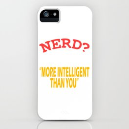 """""""Nerd? I Prefer The Term More Intelligent Than You Think"""" tee design. Makes a nice tee this holiday! iPhone Case"""
