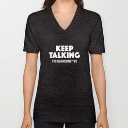 Keep Talking I'm Diagnosing You Unisex V-Neck