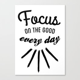 Focus on the good Black and White Canvas Print