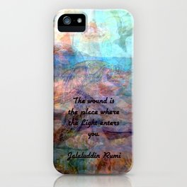 Rumi Inspirational Uplifting Quote The wound is the place where the Light enters you iPhone Case